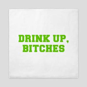 Drink up bitches-Fre l green Queen Duvet