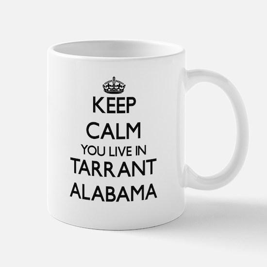 Keep calm you live in Tarrant Alabama Mugs