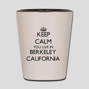 Keep calm you live in Berkeley Californ Shot Glass