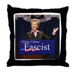 Clinton = Fascist Throw Pillow