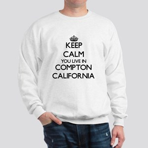 Keep calm you live in Compton Californi Sweatshirt