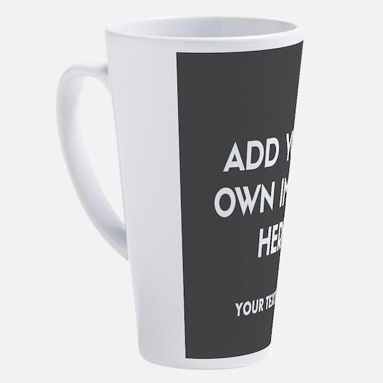 Add Your Own Image 17 oz Latte Mug