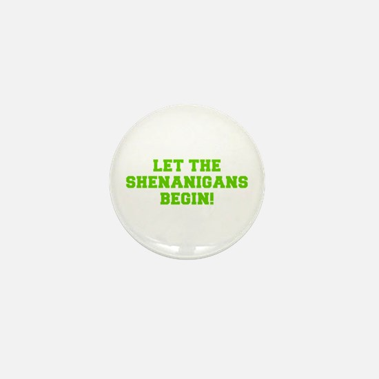 Let the Shenanigans begin-Fre l green Mini Button