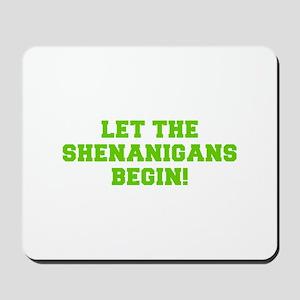 Let the Shenanigans begin-Fre l green Mousepad