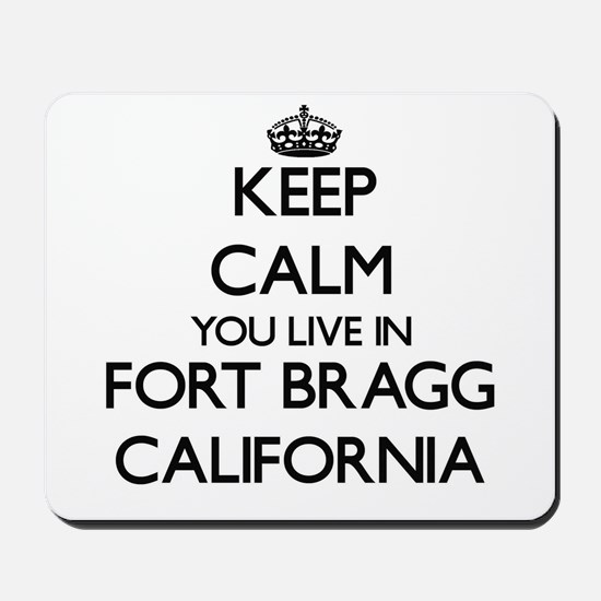 Keep calm you live in Fort Bragg Califor Mousepad