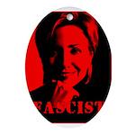 Clinton = Fascist Oval Ornament