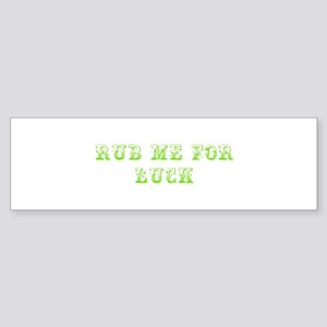 Rub me for luck-Max l green 500 Bumper Sticker