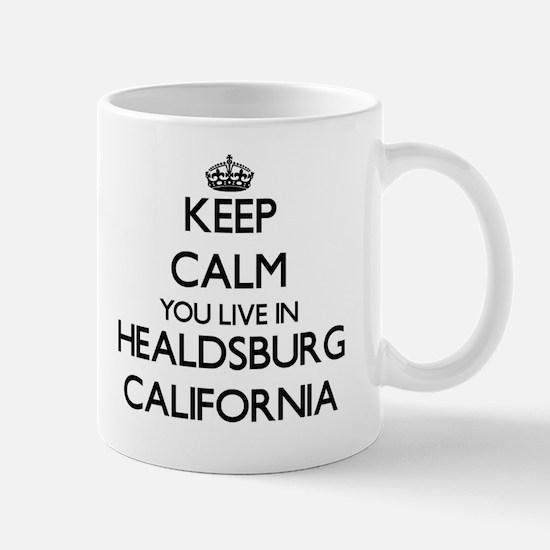Keep calm you live in Healdsburg Califo Mug