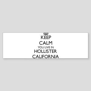 Keep calm you live in Hollister Cal Bumper Sticker