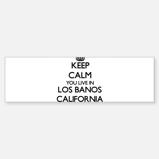 Keep calm you live in Los Banos Cal Bumper Bumper Bumper Sticker