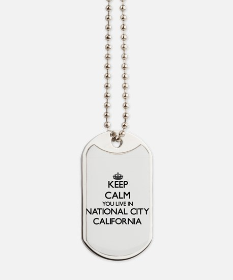 Keep calm you live in National City Calif Dog Tags