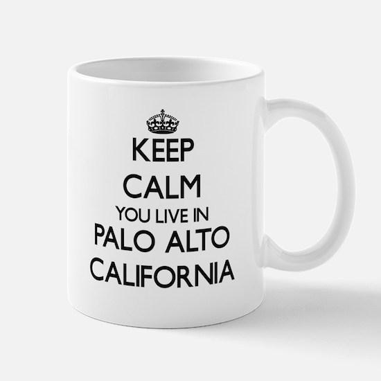 Keep calm you live in Palo Alto California Mugs