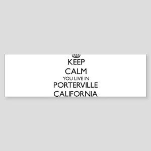 Keep calm you live in Porterville C Bumper Sticker