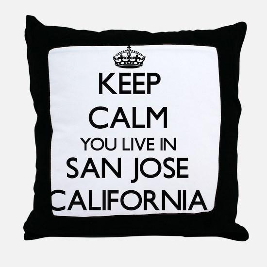 Keep calm you live in San Jose Califo Throw Pillow