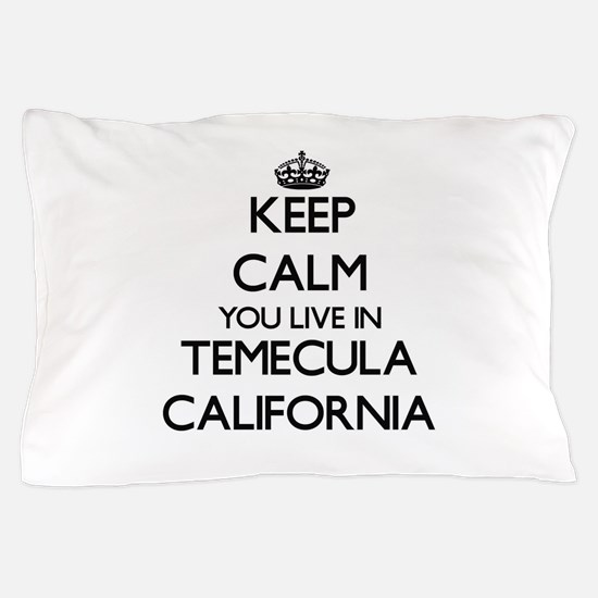 Keep calm you live in Temecula Califor Pillow Case