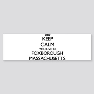 Keep calm you live in Foxborough Ma Bumper Sticker