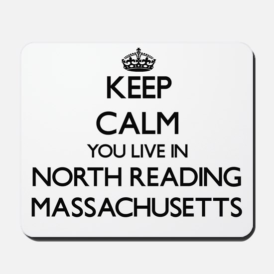 Keep calm you live in North Reading Mass Mousepad