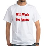 Will Work For Ammo White T-Shirt