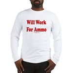 Will Work For Ammo Long Sleeve T-Shirt