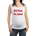 Will Work For Ammo Maternity Tank Top