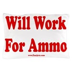 Will Work For Ammo Pillow Case