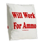 Will Work For Ammo Burlap Throw Pillow