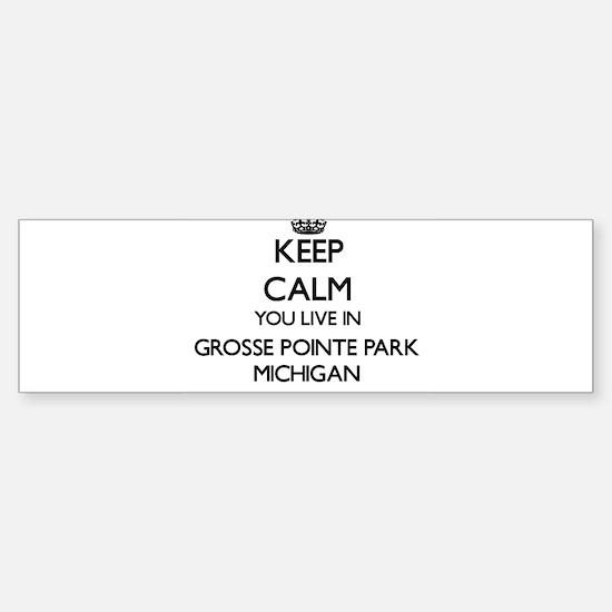 Keep calm you live in Grosse Pointe Bumper Bumper Bumper Sticker