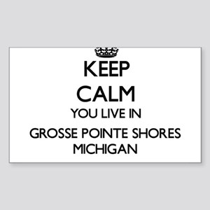 Keep calm you live in Grosse Pointe Shores Sticker