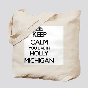 Keep calm you live in Holly Michigan Tote Bag