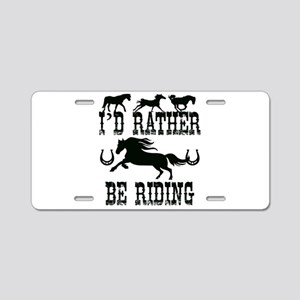 I'd Rather Be Riding Horses Aluminum License Plate