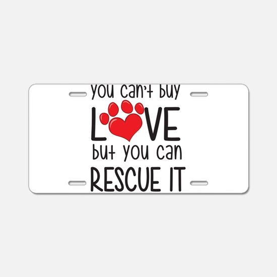 you can't buy LOVE but you can RESCUE IT Aluminum