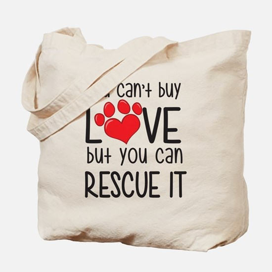 you can't buy LOVE but you can RESCUE IT Tote Bag