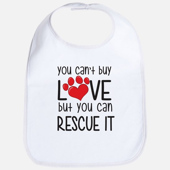 you can't buy LOVE but you can RESCUE IT Bib