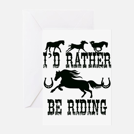 I'd Rather Be Riding Horses Greeting Cards