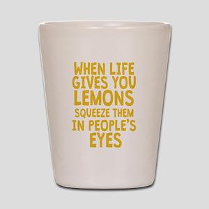 When Life Gives You Lemons Shot Glass