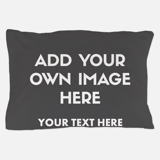 Add Your Own Image Pillow Case