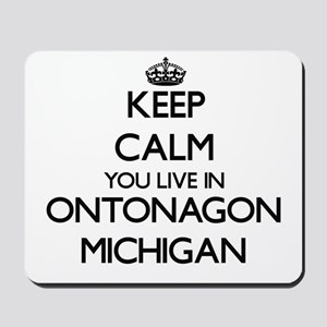 Keep calm you live in Ontonagon Michigan Mousepad