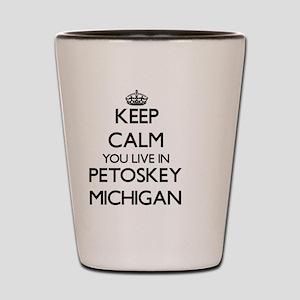 Keep calm you live in Petoskey Michigan Shot Glass