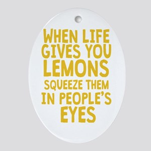 When Life Gives You Lemons Ornament (Oval)
