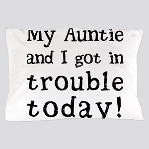 My Auntie and I got in trouble today! Pillow Case