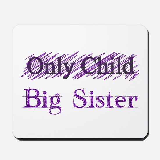 Only Child to Big Sister Mousepad