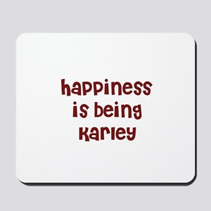 happiness is being Karley Mousepad