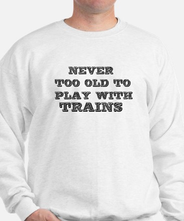 play with trains Sweatshirt