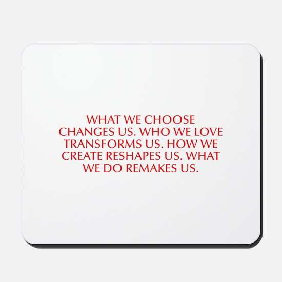 What we choose changes us Who we love transforms u