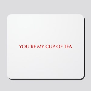 You re my cup of tea-Opt red 550 Mousepad