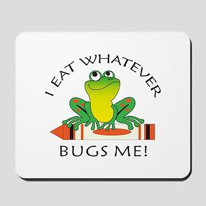 I EAT WHATEVER BUGS ME Mousepad