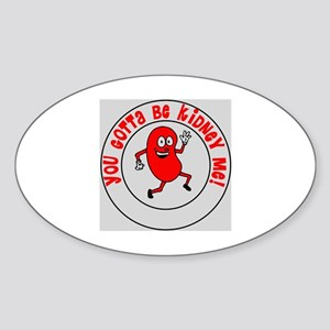 You Gotta Be Kidney Me Sticker (Oval)