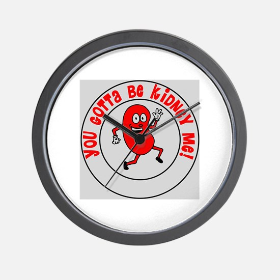 You Gotta Be Kidney Me Wall Clock