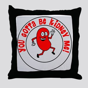 You Gotta Be Kidney Me Throw Pillow
