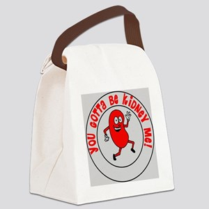 You Gotta Be Kidney Me Canvas Lunch Bag